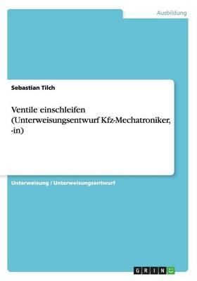 Ventile Einschleifen (Unterweisungsentwurf Kfz-Mechatroniker, -In) (Paperback)