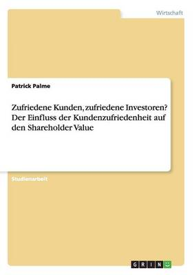 Zufriedene Kunden, Zufriedene Investoren? Der Einfluss Der Kundenzufriedenheit Auf Den Shareholder Value (Paperback)