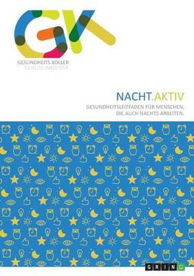 Nacht.Aktiv. Gesundheitsleitfaden Fur Menschen, Die Auch Nachts Arbeiten (Paperback)