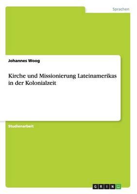 Kirche Und Missionierung Lateinamerikas in Der Kolonialzeit (Paperback)