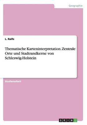 Thematische Karteninterpretation. Zentrale Orte Und Stadtrandkerne Von Schleswig-Holstein (Paperback)