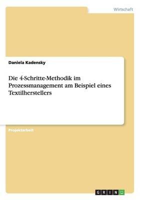 Die 4-Schritte-Methodik Im Prozessmanagement Am Beispiel Eines Textilherstellers (Paperback)