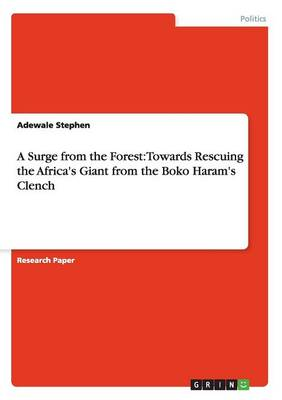 A Surge from the Forest: Towards Rescuing the Africa's Giant from the Boko Haram's Clench (Paperback)