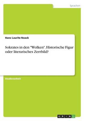 """Sokrates in Den """"Wolken."""" Historische Figur Oder Literarisches Zerrbild? (Paperback)"""
