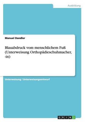 Blauabdruck Vom Menschlichem Fu (Unterweisung Orthopadieschuhmacher, -In) (Paperback)