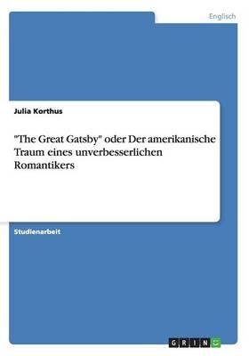 """""""The Great Gatsby"""" Oder Der Amerikanische Traum Eines Unverbesserlichen Romantikers (Paperback)"""