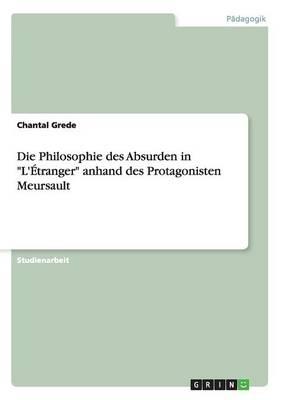 """Die Philosophie des Absurden in """"L'Etranger"""" anhand des Protagonisten Meursault (Paperback)"""