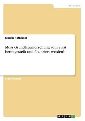 Muss Grundlagenforschung Vom Staat Bereitgestellt Und Finanziert Werden? (Paperback)