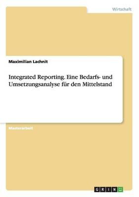 Integrated Reporting. Eine Bedarfs- Und Umsetzungsanalyse Fur Den Mittelstand (Paperback)