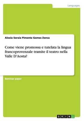 Come Viene Promossa E Tutelata La Lingua Francoprovenzale Tramite Il Teatro Nella Valle d'Aosta? (Paperback)