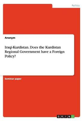 Iraqi-Kurdistan. Does the Kurdistan Regional Government Have a Foreign Policy? (Paperback)
