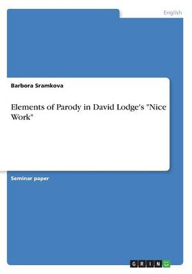 Elements of Parody in David Lodge's Nice Work (Paperback)