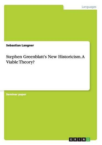 Stephen Greenblatt's New Historicism. a Viable Theory? (Paperback)