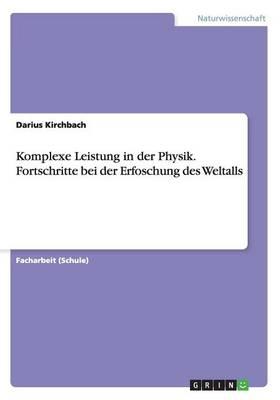 Komplexe Leistung in Der Physik. Fortschritte Bei Der Erfoschung Des Weltalls (Paperback)