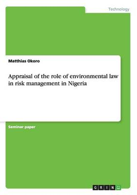 Appraisal of the Role of Environmental Law in Risk Management in Nigeria (Paperback)