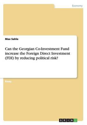 Can the Georgian Co-Investment Fund Increase the Foreign Direct Investment (FDI) by Reducing Political Risk? (Paperback)