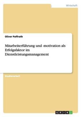 Mitarbeiterfuhrung Und -Motivation ALS Erfolgsfaktor Im Dienstleistungsmanagement (Paperback)