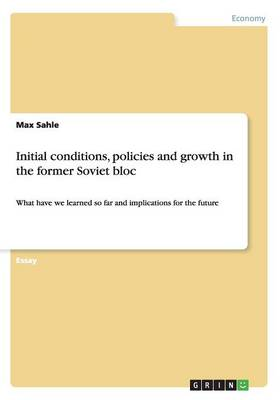 Initial Conditions, Policies and Growth in the Former Soviet Bloc (Paperback)
