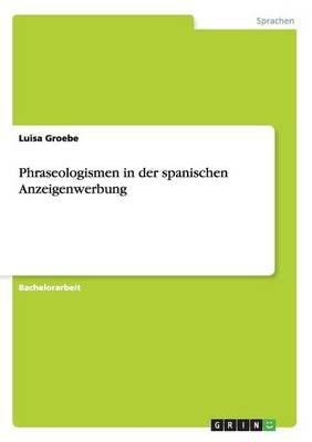 Phraseologismen in Der Spanischen Anzeigenwerbung (Paperback)