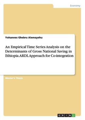 An Empirical Time Series Analysis on the Determinants of Gross National Saving in Ethiopia. Ardl Approach for Co-Integration (Paperback)