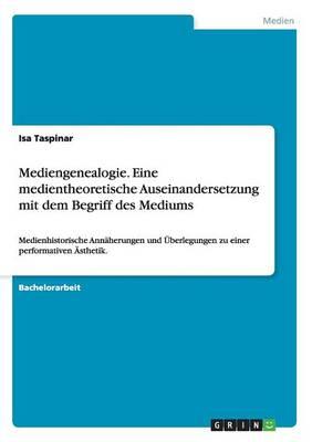Mediengenealogie. Eine Medientheoretische Auseinandersetzung Mit Dem Begriff Des Mediums (Paperback)
