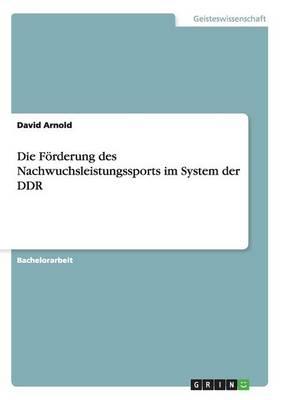 Die Forderung Des Nachwuchsleistungssports Im System Der Ddr (Paperback)