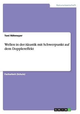 Wellen in Der Akustik Mit Schwerpunkt Auf Dem Dopplereffekt (Paperback)
