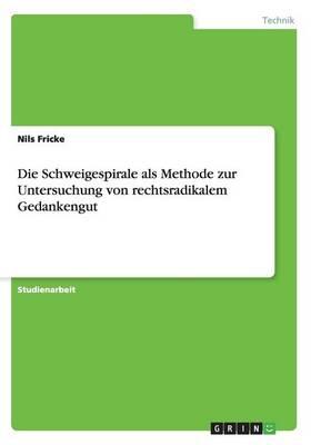 Die Schweigespirale ALS Methode Zur Untersuchung Von Rechtsradikalem Gedankengut (Paperback)