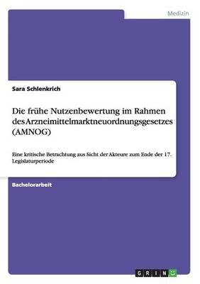 Die Fruhe Nutzenbewertung Im Rahmen Des Arzneimittelmarktneuordnungsgesetzes (Amnog) (Paperback)