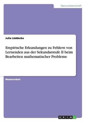 Empirische Erkundungen Zu Fehlern Von Lernenden Aus Der Sekundarstufe II Beim Bearbeiten Mathematischer Probleme (Paperback)