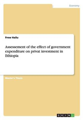 Assessement of the Effect of Government Expenditure on Privat Investment in Ethiopia (Paperback)