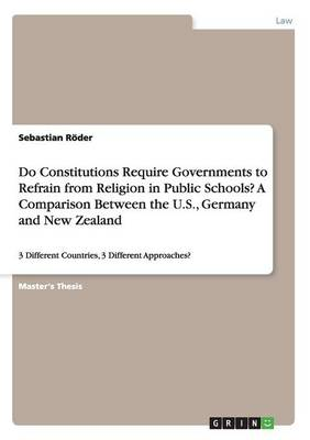 Do Constitutions Require Governments to Refrain from Religion in Public Schools? a Comparison Between the U.S., Germany and New Zealand (Paperback)