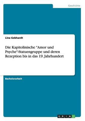 Die Kapitolinische Amor Und Psyche-Statuengruppe Und Deren Rezeption Bis in Das 19. Jahrhundert (Paperback)