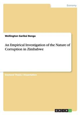 An Empirical Investigation of the Nature of Corruption in Zimbabwe (Paperback)