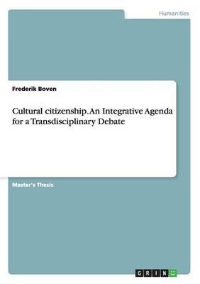 Cultural Citizenship. an Integrative Agenda for a Transdisciplinary Debate (Paperback)