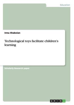Technological Toys Facilitate Children's Learning (Paperback)