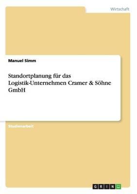 Standortplanung Fur Das Logistik-Unternehmen Cramer & Sohne Gmbh (Paperback)