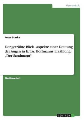 """Der Getrubte Blick - Aspekte Einer Deutung Der Augen in E.T.A. Hoffmanns Erzahlung """"Der Sandmann (Paperback)"""