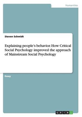Explaining People's Behavior. How Critical Social Psychology Improved the Approach of Mainstream Social Psychology (Paperback)