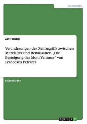 """Ver nderungen Des Zeitbegriffs Zwischen Mittelalter Und Renaissance. """"die Besteigung Des Mont Ventoux Von Francesco Petrarca (Paperback)"""