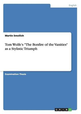 Tom Wolfe's the Bonfire of the Vanities as a Stylistic Triumph (Paperback)