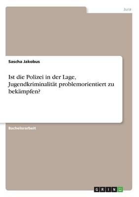 Ist Die Polizei in Der Lage, Jugendkriminalitat Problemorientiert Zu Bekampfen? (Paperback)