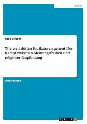 Wie Weit Durfen Karikaturen Gehen? Der Kampf Zwischen Meinungsfreiheit Und Religioser Empfindung (Paperback)