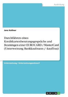 Durchfuhren Eines Kreditkartenberatungsgesprachs Und Beantragen Einer Eurocard / Mastercard (Unterweisung Bankkaufmann / -Kauffrau) (Paperback)