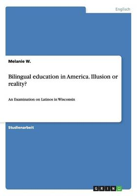 Bilingual Education in America. Illusion or Reality? (Paperback)