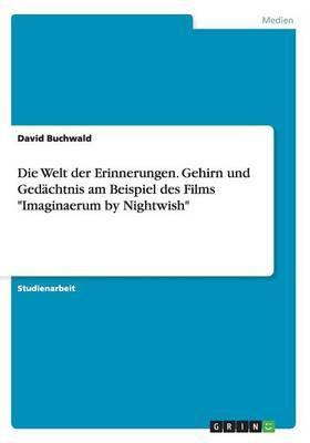 Die Welt Der Erinnerungen. Gehirn Und Gedachtnis Am Beispiel Des Films Imaginaerum by Nightwish (Paperback)