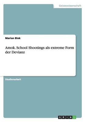 Amok. School Shootings ALS Extreme Form Der Devianz (Paperback)