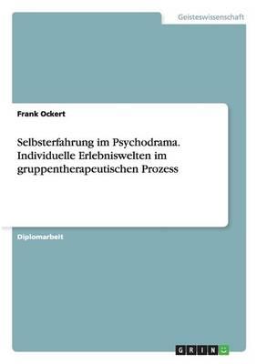 Selbsterfahrung Im Psychodrama. Individuelle Erlebniswelten Im Gruppentherapeutischen Prozess (Paperback)