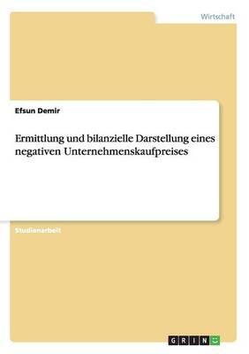 Ermittlung Und Bilanzielle Darstellung Eines Negativen Unternehmenskaufpreises (Paperback)