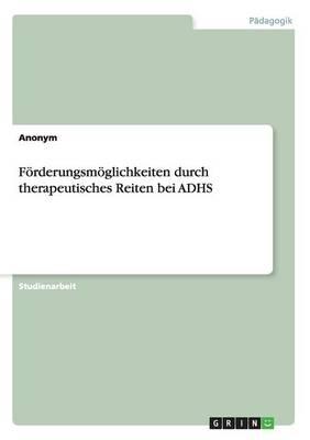 Forderungsmoglichkeiten Durch Therapeutisches Reiten Bei Adhs (Paperback)